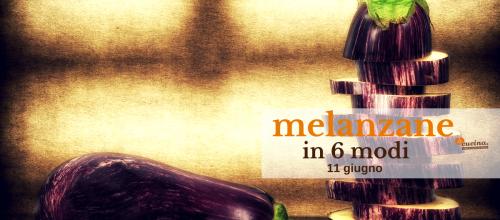 Corso di cucina per  l'estate: melanzane in 6 modi!